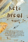 Keto Bread Recipes: Quick and easy Low carb baking recipes for ketogenic Diet. A Cookbook For Homemade cakes, Tasty Bagel To Stay Healthy Cover Image