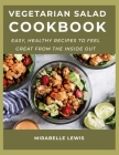 Vegetarian Salad CookBook: Easy, Healthy Recipes to Feel Great from the Inside Out Cover Image