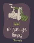 Hello! 60 Spiralizer Recipes: Best Spiralizer Cookbook Ever For Beginners [Book 1] Cover Image