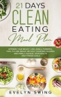 21 Days Clean Eating Meal Plan: Optimize Your Weight Loss Using a Powerful Tool to Lose Weight Without Counting Calories and Finally Achieve Your Heal Cover Image