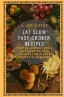 Eat Slow. Fast Cooker Recipes.: Healthy Eating for a Good and Healthful Lifestyle with Good Recipes in 30 minutes Cover Image