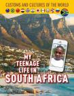 My Teenage Life in South Africa (Custom and Cultures of the World #12) Cover Image