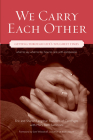 We Carry Each Other: Getting Through Life's Toughest Times Cover Image