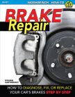 Brake Repair: How to Diagnose, Fix, or Replace Your Car's Brakes Step-By-Step Cover Image