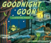 Goodnight Goon: a Petrifying Parody Cover Image