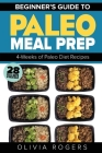 Paleo Meal Prep: Beginners Guide to Meal Prep 4-Weeks of Paleo Diet Recipes (28 Full Days of Paleo Meals) Cover Image