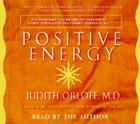 Positive Energy: 10 Extraordinary Prescriptions for Transforming Fatigue, Stress, and Fear into Vibrance, Strength, and Love Cover Image