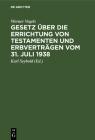 Gesetz Über Die Errichtung Von Testamenten Und Erbverträgen Vom 31. Juli 1938 Cover Image