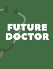 FUTURE DOCTOR Notebook: College ruled notebook; Notebooks for girls; Gifts for women; Gifts for girls; Gifts for men; gifts under $10: 130 pag Cover Image