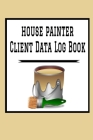 House Painter Client Data Log Book: 6 x 9 House Painting Home Repairs Tracking Address & Appointment Book with A to Z Alphabetic Tabs to Record Person Cover Image