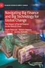 Navigating Big Finance and Big Technology for Global Change: The Impact of Social Finance on the World's Poor (Palgrave Studies in Impact Finance) Cover Image