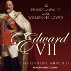 Edward VII: The Prince of Wales and the Women He Loved Cover Image