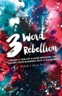 3 Word Rebellion: Create a One-Of-A-Kind Message That Grows Your Business Into a Movement Cover Image