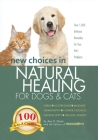 New Choices in Natural Healing for Dogs & Cats: Herbs, Acupressure, Massage, Homeopathy, Flower Essences, Natural Diets, Healing Energy Cover Image