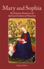 Mary and Sophia: The Feminine Element in the Spiritual Evolution of Humanity Cover Image