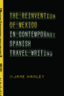 The Reinvention of Mexico in Contemporary Spanish Travel Writing Cover Image