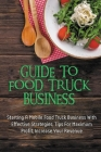 Guide To Food Truck Business: Starting A Mobile Food Truck Business With Effective Strategies, Tips For Maximum Profit, Increase Your Revenue: Food Cover Image