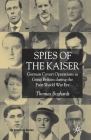 Spies of the Kaiser: German Covert Operations in Great Britain During the First World War Era (St Antony's) Cover Image