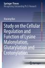 Study on the Cellular Regulation and Function of Lysine Malonylation, Glutarylation and Crotonylation (Springer Theses) Cover Image