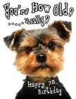 Happy 73rd Birthday: You're How Old? Get a Giggle and a Smile when You Give this Funny Dog Birthday Book, that Can be Used as a Journal or Cover Image