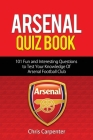 Arsenal Quiz Book: 101 Questions That Will Test Your Knowledge of the Gunners. Cover Image