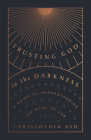 Trusting God in the Darkness: A Guide to Understanding the Book of Job Cover Image
