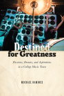 Destined for Greatness: Passions, Dreams, and Aspirations in a College Music Town Cover Image