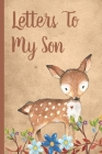 Letters To My Son: Cute Woodland Baby Boy Prompted Fill In 93 Pages of Thoughtful Gift for New Mothers - Moms - Parents - Write Love Fill Cover Image