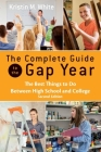 The Complete Guide to the Gap Year: The Best Things to Do Between High School and College Cover Image