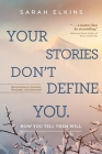 Your Stories Don't Define You. How You Tell Them Will: Storytelling to Connect, Persuade, and Entertain Cover Image