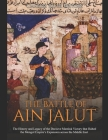 The Battle of Ain Jalut: The History and Legacy of the Decisive Mamluk Victory that Halted the Mongol Empire's Expansion across the Middle East Cover Image