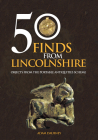 50 Finds From Lincolnshire: Objects from the Portable Antiquities Scheme Cover Image