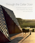 Through the Cellar Door: Australia's Beautiful Wineries and Vineyards, Their Design and Architecture Cover Image