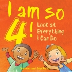 I Am So 4!: Look at Everything I Can Do! Cover Image