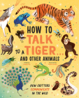 How to Talk to a Tiger . . . And Other Animals: How Critters Communicate in the Wild Cover Image