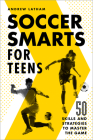 Soccer Smarts for Teens: 50 Skills and Strategies to Master the Game Cover Image