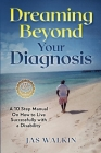 Dreaming Beyond Your Diagnosis: A 10 Step Manual on How to Live Successfully with Disability Cover Image