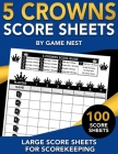 5 Crowns Score Sheets: 100 Large Score Sheets for Scorekeeping Cover Image