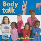 Body Talk (Bobbie Kalman's Leveled Readers: My World: F (Library)) Cover Image