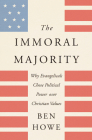 The Immoral Majority: Why Evangelicals Chose Political Power over Christian Values Cover Image
