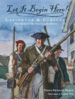 Let It Begin Here!: Lexington & Concord: First Battles of the American Revolution Cover Image