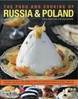 The Food and Cooking of Russia & Poland: Explore the Rich and Varied Cuisine of Eastern Europe in More Than 150 Classic Step-By-Step Recipes Illustrat Cover Image
