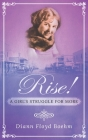 Rise! A Girl's Struggle for More Cover Image