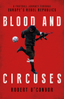 Blood and Circuses: Football and the Fight for Europe's Rebel Republics Cover Image