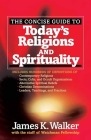 The Concise Guide to Today's Religions and Spirituality: Includes Hundreds of Definitions Of*sects, Cults, and Occult Organizations *Alternative Spiri Cover Image