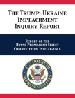 The Trump-Ukraine Impeachment Inquiry Report: Report of the House Permanent Select Committee on Intelligence Cover Image