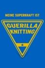 Meine Superkraft ist Guerilla Knitting: Buch als Geschenk zum Guerilla Stricken und Urban Knitting, Geschenkidee zum Strickgraffiti (Notizbuch) Cover Image