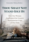 Thou Shalt Not Stand Idly By: How One Woman Confronted the Greatest Humanitarian Crisis of Our Time Cover Image