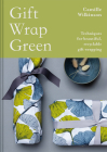 Gift Wrap Green: Techniques for Beautiful, Recyclable Gift Wrapping Cover Image