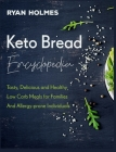 Keto Bread Encyclopedia: : Tasty, Delicious and Healthy Low Carb Meals for Families And Allergy-prone Individuals Cover Image